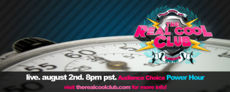 Aug 2nd – Audience Choice POWER HOUR – The Real Cool Club
