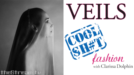 Cool Sh#t: Fashion with Clarissa Dolphin – Veils