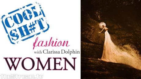 Cool Sh#t: Fashion with Clarissa Dolphin – Women in Nature