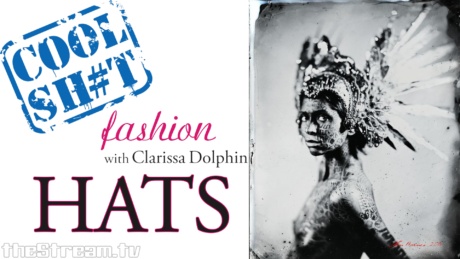 Cool Sh#t: Fashion with Clarissa Dolphin – Hats