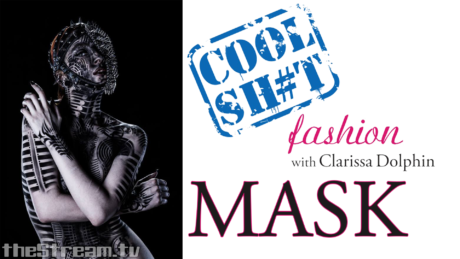 Cool Sh#t: Fashion with Clarissa Dolphin – Masks