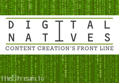 Digital Natives: Content Creation's Front line – #101 Full Episode