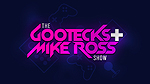 The Gootecks And Mike Ross Show