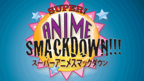 SUPER ANIME SMACKDOWN!