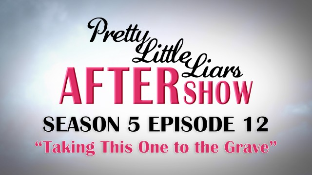 Pretty Little Liars After Show Season 5 Episode 12