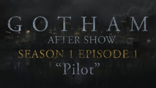 "Gotham After Show Season 1 Episode 1 ""Pilot"""