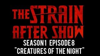 "The Strain After Show Season 1 Episode 8 ""Creatures of the Night"""