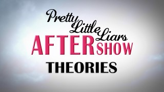 Pretty Little Liars After Show Theories
