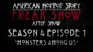"""American Horror Story: Freak Show After Show Season 4 Episode 1 """"Monster Among Us"""""""