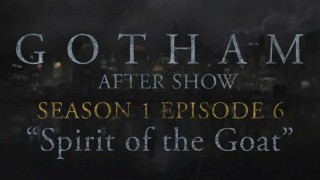 "Gotham After Show Season 1 Episode 6 ""Spirit of the Goat"""