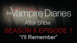 """The Vampire Diaries After Show Season 6 Episode 1 """"I'll Remember"""""""