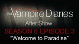 """The Vampire Diaries After Show Season 6 Episode 3 """"Welcome to Paradise"""""""