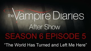 "The Vampire Diaries After Show Season 6 Episode 5 ""The World Has Turned and Left Me Here"""