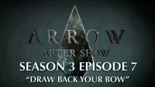 "Arrow After Show Season 3 Episode 7 ""Draw Back Your Bow"""