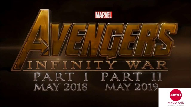 AVENGERS INFINITY WAR PART 1 and PART 2 – AMC Movie News