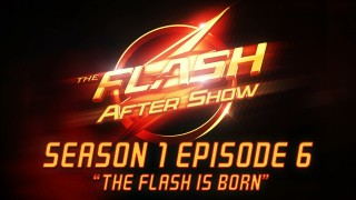 "The Flash After Show Season 1 Episode 6 ""The Flash Is Born"""