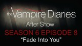 "The Vampire Diaries After Show Season 6 Episode 8 ""Fade Into You"""