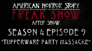 "American Horror Story Freak Show After Show Season 4 Episode 9 ""Tupperware Party Massacre"""