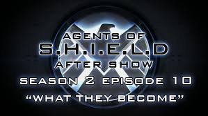 """Agents of S.H.I.E.L.D. After Show Season 2 Episode 10 """"What They Become"""""""
