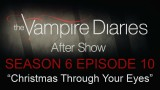 """The Vampire Diaries After Show Season 6 Episode 10 """"Christmas Through Your Eyes"""""""