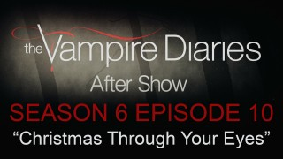 "The Vampire Diaries After Show Season 6 Episode 10 ""Christmas Through Your Eyes"""