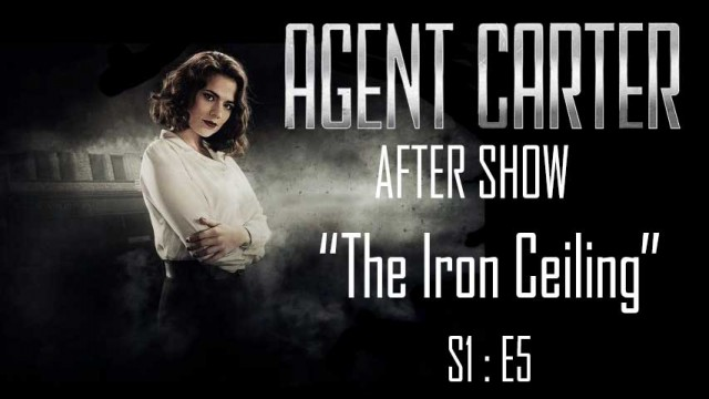 "Agent Carter After Show ""The Iron Ceiling"""