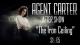 """Agent Carter After Show """"The Iron Ceiling"""""""