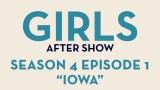 "Girls After Show Season 4 Episode 1 ""Iowa"""