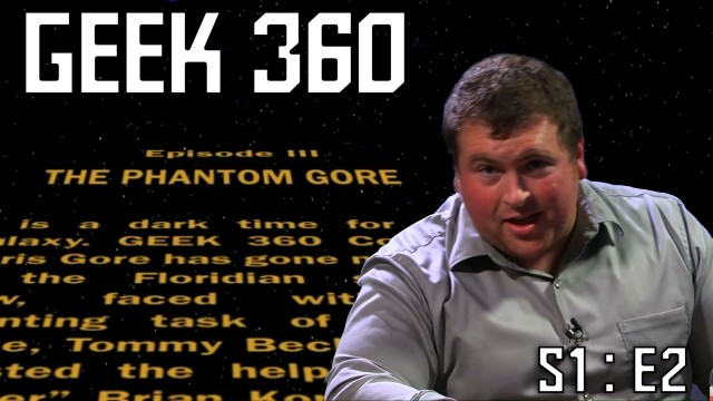 "Geek 360 S1:E2 ""The Phantom Gore"""