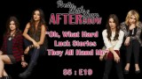 """Pretty Little Liars After Show """"Oh, What Hard Luck Stories They All Hand Me"""""""