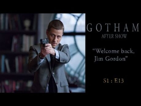 "Gotham After Show S1E13 ""Welcome Back, Jim Gordon"""