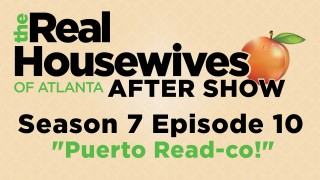 """The Real Housewives Of Atlanta After Show Season 7 Episode 10 """"Puerto Read-co!"""""""