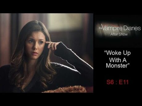 """The Vampire Diaries After Show S6E11 """"Woke Up With a Monster"""""""