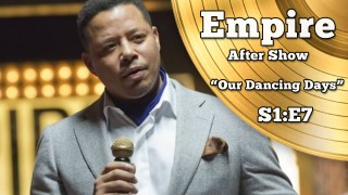 "Empire After Show Season 1 Episode 7 ""Our Dancing Days"""