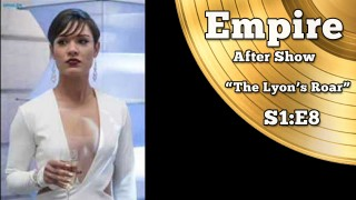 "Empire After Show Season 1 Episode 8 ""The Lyon's Roar"""