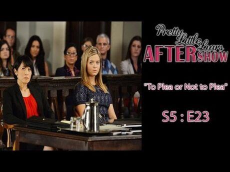 """Pretty Little Liars After Show Season 5 Episode 23 """"To Plea or Not to Plea"""""""