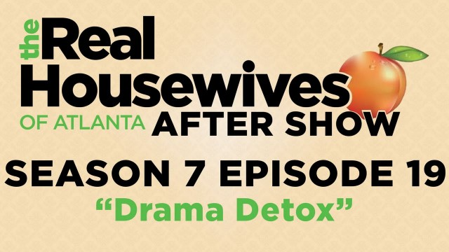 "RHOA Season 7 Episode 19 Review and After Show ""Drama Detox"""