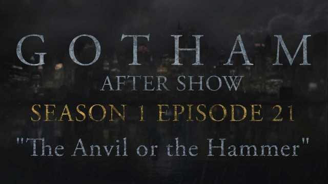 "Gotham Season 1 Episode 21 Review and After Show ""The Anvil or the Hammer"""
