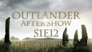 "Outlander Season 1 Episode 12 Review and After Show ""Lallybroch"""