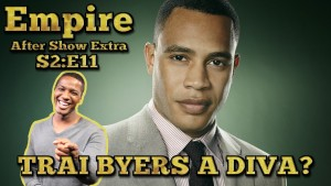 Empire Aftershow Extra Season 2 Episode 11 – Trai Byers A Diva? Photo