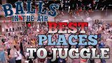 Best Places to Juggle on Balls in the Air
